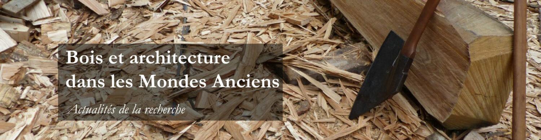 Bois et architecture dans les Mondes anciens